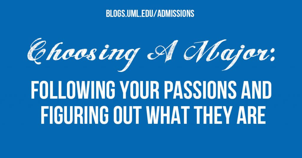 choosing a major: following your passions and figuring out what they are