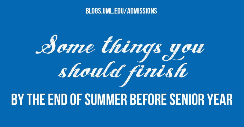 some things you should finish by the end of summer before senior year