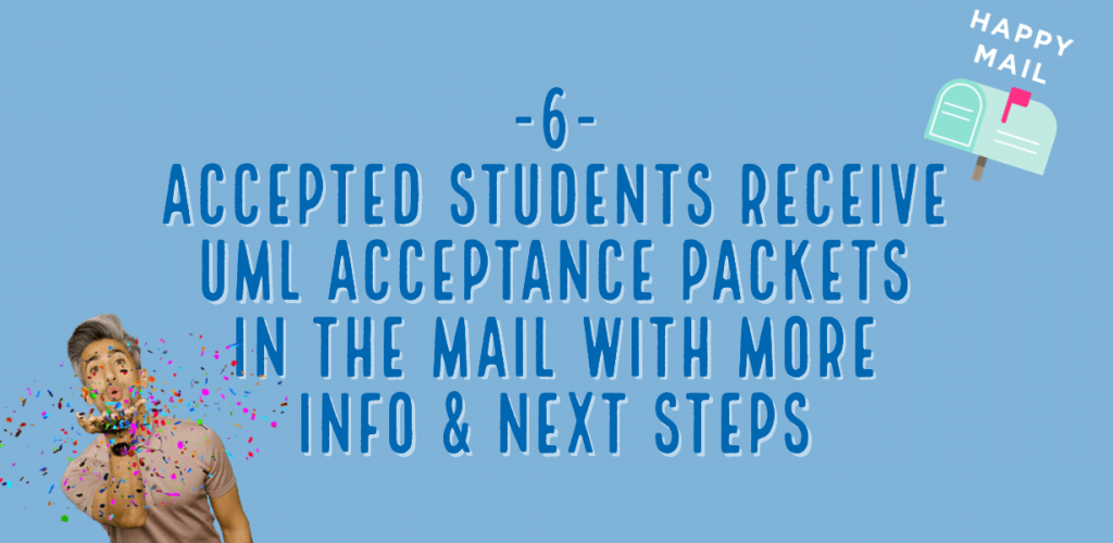 accepted students receive uml acceptance packets in the mail with more info and next steps