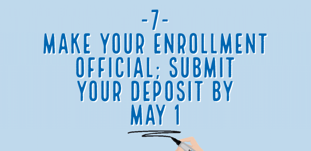 make your enrollment official; submit your deposit by may 1